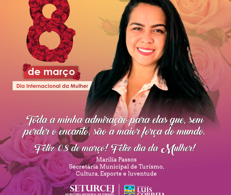 Homenagem da prefeitura de Luís Correia a todas as mulheres neste dia 8 de março